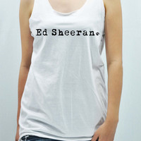 Ed Sheeran Tank Top women handmade silk screen printing