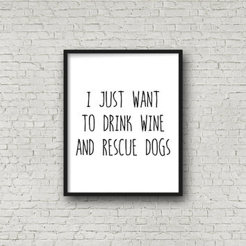 I Just Want To Drink Wine And Rescue Dogs, Instant Download, Dog Print, Printable Quotes, Dog Printable, Quote Art, Digital Art Print, Print
