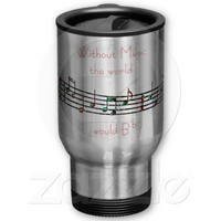 Without Music travel mug from Zazzle.com