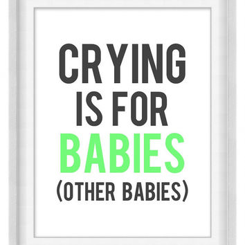 Printable Poster - Crying is for Babies - Vertical 8x10 - Digital Wall Art