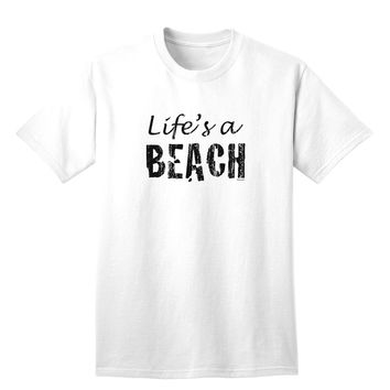 Lifes a beach Adult T-Shirt
