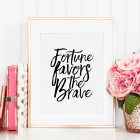 PRINTABLE Art, Fortune Favors The Brave, Success Quote,Life Quote,Motivational Poster,Inspirational Quote,Fortune Quote,Typography Print