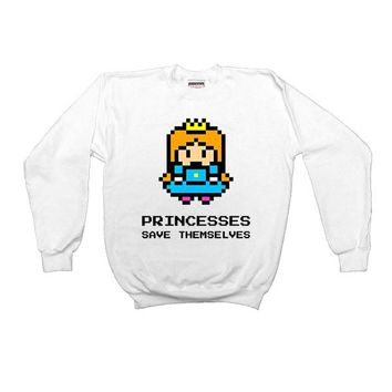 Princesses Save Themselves -- Sweatshirt