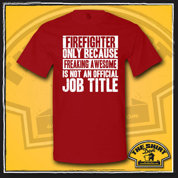 3722774a7 Firefighter Only Because Freaking Awesome Is Not An Official Job