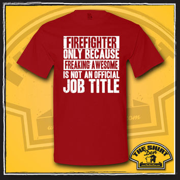 Firefighter Only Because Freaking Awesome Is Not An Official Job Title Shirt - T-Shirt - Gift for Firefighter - Fireman - Chief - Funny