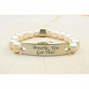 Freshwater Pearl Inspirational Bracelet  - YOU GOT THIS