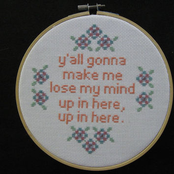 Y'all Gonna make me Lose My Mind. Up In Here. Up in Here. Cross Stitch pattern .pdf