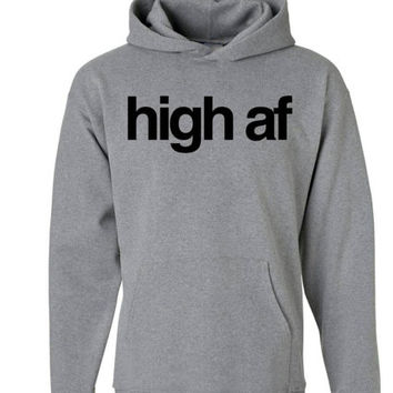 High AF Hoodie | High as Fuck Hoody Marijuana Sweatshirt | Stoner Weed Hoodie | Medical Marijuana Sweater Smoke Weed Hoodie