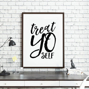 TREAT YO SELF,Funny Print,Printable Art,Gift For Friend,Home Decor,Love Yourself,Typography Print,Quote Print,Giclee,Black And White,Instant