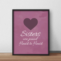Printable Sisters Wall Art, Inspirational home, daughters bedroom decor, gift for sister, 8x10 'Sisters are joined heart to heart'