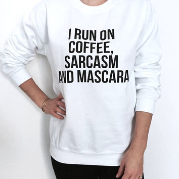I run on coffee, sarcasm and Mascara white sweatshirt jumper hipster trendy funny saying women girl ladies gift