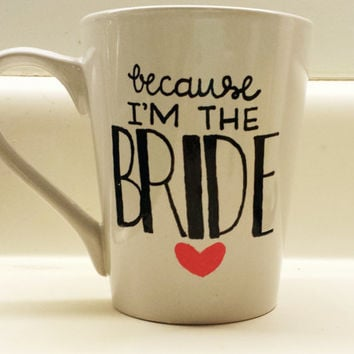 Because I'm the Bride Wedding Bachelorette Gift Mug