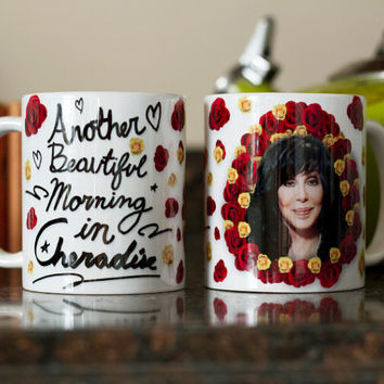 "Cher Mug -- ""Another Beautiful Morning In Cheradise"" -- Cher in Roses -- Quote Mug -- Campy gift novelty mug -- Cher Coffee Cup -- Funny mug"