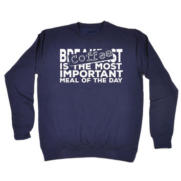 123t USA Coffee Most Important Meal Of The Day Funny Sweatshirt