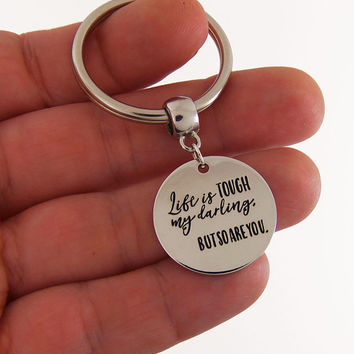 Life is tough my darling but so are you keychain, life is tough my darling quote, motivational key chain, motivational gift, inspirational