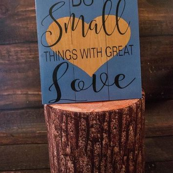 Do Small Things With Great Love Wooden Sign