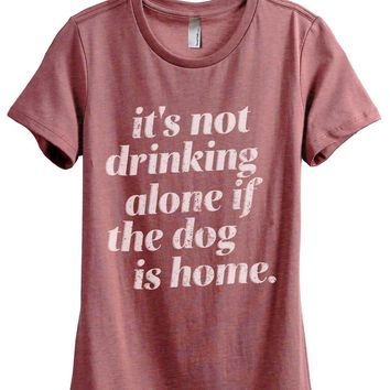 It's Not Drinking Alone Dog Home