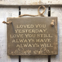 Loved You Yesterday Love You Still. Anniversary. Gift for Husband/Wife. Wedding Sign