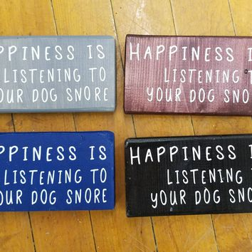 Happiness is listening to your dog snore / hand-painted wood  dog lover sign with vinyl letters