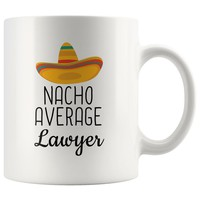 Just what you need - Nacho Average Lawyer Coffee Mug | Funny Best Gift for Lawyer
