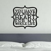 You Have My Whole Heart For My Whole Life Vinyl Wall Decal