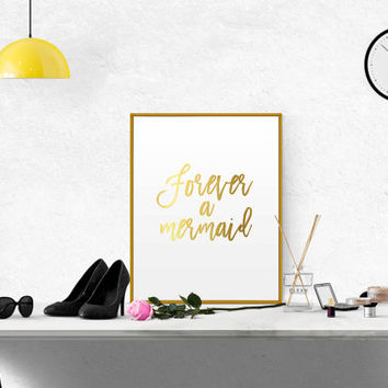 "PRINTABLE ART ""Forever A Mermaid"" Print Faux Gold Foil Print Gold Print Mermaid Print Typography Print Quote Print Nursery Print GOLD Print"