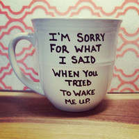 Mug/Cup/I'm sorry for what i said when you tried to wake me up/Coffee mug/Coffee cup/Hand painted/Funny mug/Gift/Mother's Day gift