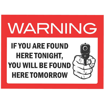 """Warning - If Your Are Found Here Tonight, You Will Be Found Here Tomorrow"" Trespassing Sign"