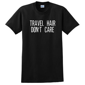 Travel hair don't care shirt, funny saying, adventure graphic T Shirt
