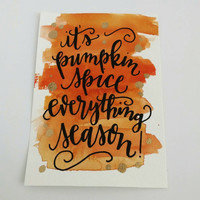 "Hand Lettered Original 5x7, Orange Watercolor ""It's pumpkin spice everything season"" Fall Inspired, Pumpkin, Calligraphy Quote"