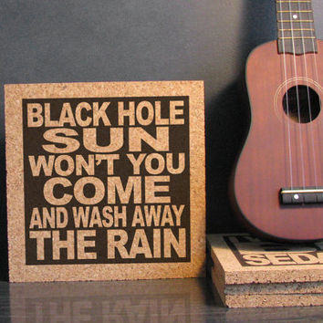 SOUNDGARDEN - Black Hole Sun Won't You Come And Wash Away The Rain - Cork Wall Art Trivet - Kitchen Decor Office Decor Dorm Room Art