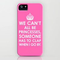 We Can't All Be Princesses (Hot Pink) iPhone & iPod Case by CreativeAngel