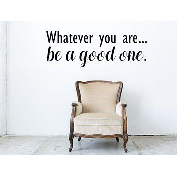 Whatever you are.. Be a Good One Wall Quote Decal