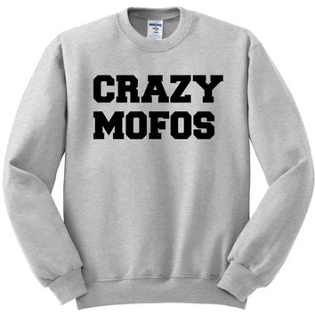 Crazy Mofos Sweatshirt jumper sweater crew neck or hoodie Crazy Mofos sweatshirt