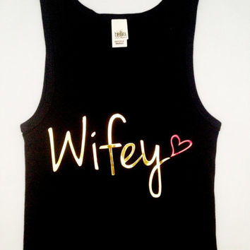 Wifey Tank Top, Gold Vinyl Wifey Tank Top, Wifey shirt women, Wifey t shirt, Wedding Tank Top, Bridal Tank Top, Wedding t shirt, Wifey Top