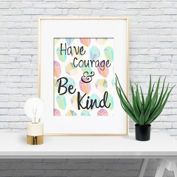 Have Courage and Be Kind, Gems, Be Kind wall decor, Gem Watercolor, Have Courage Watercolor, Home Decor, Inspirational Quote, Inspire