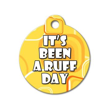 It's Been A Ruff Day - Funny Pet Tag