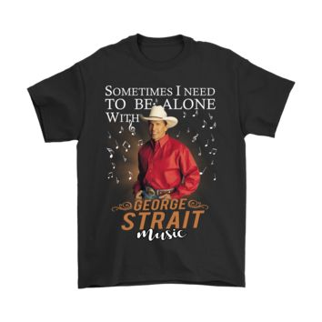 PEAP3CR Sometimes I Need To Be Alone With George Strait Music Shirts