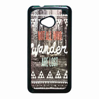 Tolkien Quote Not All Who Wander Are Lost for HTC One M7 case *RA*