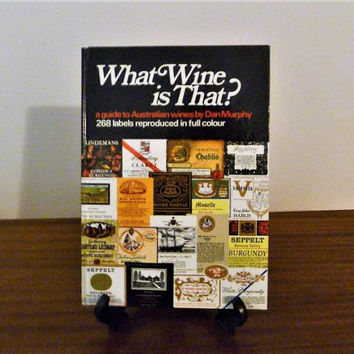 """Vintage 1973 First Edition Book - """"What Wine is That?"""" A guide to Australian Wines by Dan Murphy - 268 Labels Reproduced in Full Colour"""