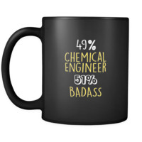 Chemical Engineer  49% Chemical Engineer 51% Badass 11oz Black Mug