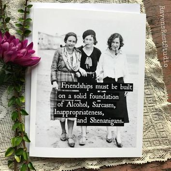 Friendship Must Be Built on a Solid Foundation of Alcohol, Sarcasm Funny Vintage Style Happy Birthday Card Friends Birthday Greeting Card FREE SHIPPING
