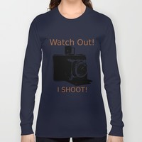 Watch Out, I Shoot Photos! Long Sleeve T-shirt by Claude Gariepy