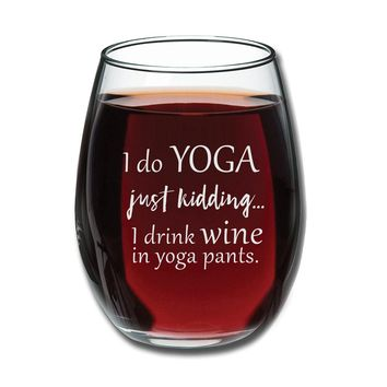 I Do Yoga, Just Kidding I Drink Wine in Yoga Pants Funny 15oz Stemless Wine Glass - Unique Novelty Gift Idea for Her, Mom, Wife, Girlfriend, Sister, Best Friend, BFF - Perfect Birthday Gifts for Women