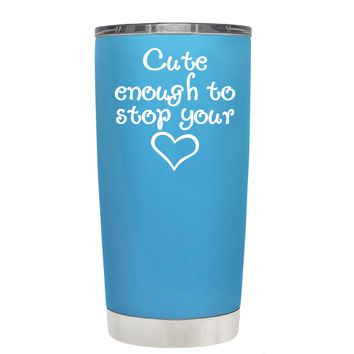 Cute Enough to Stop on Baby Blue 20 oz Tumbler Cup