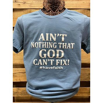 Southern Chics Apparel Ain't Nothing that God Can't Fix #HaveFaith Canvas Bright T Shirt