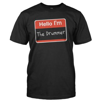 Hello I'm The Drummer - T Shirt