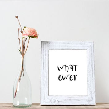 What ever,Poster,Printable art,wall decor,Home decor,Word art,Typography art,wall hanging,Motivational poster,Quote print