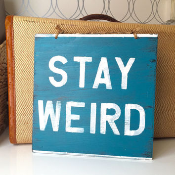 Stay Weird Sign / Wood Sign Sayings / Sign Quotes - Caribbean Blue