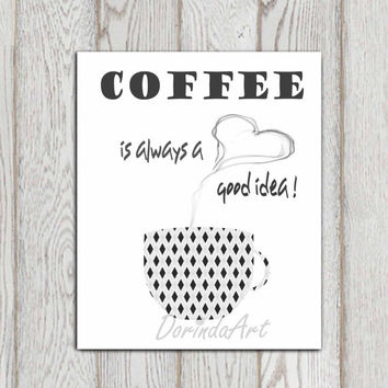 Coffee is always a good idea printable Black gray white Kitchen decor Coffee cup print Kitchen wall decor poster Geometric pattern Download